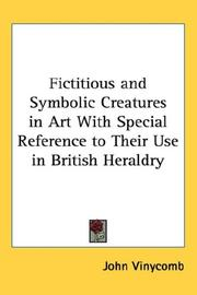 Cover of: Fictitious and Symbolic Creatures in Art With Special Reference to Their Use in British Heraldry | John Vinycomb