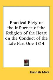 Cover of: Practical Piety or the Influence of the Religion of the Heart on the Conduct of the Life Part One 1814