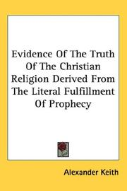 Cover of: Evidence Of The Truth Of The Christian Religion Derived From The Literal Fulfillment Of Prophecy | Alexander Keith