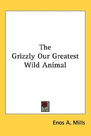 Cover of: The Grizzly Our Greatest Wild Animal