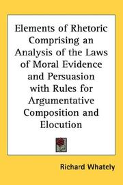 Cover of: Elements of Rhetoric Comprising an Analysis of the Laws of Moral Evidence and Persuasion with Rules for Argumentative Composition and Elocution