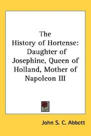 Cover of: The history of Hortense: Daughter of Josephine, Queen of Holland, Mother of Napoleon III