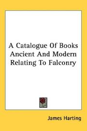 Cover of: A Catalogue Of Books Ancient And Modern Relating To Falconry