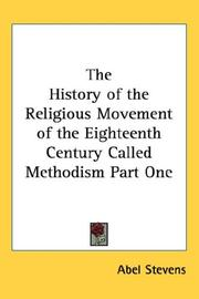 Cover of: The History of the Religious Movement of the Eighteenth Century Called Methodism Part One
