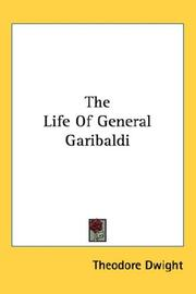 Cover of: The Life Of General Garibaldi | Theodore Dwight