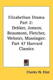 Cover of: Elizabethan Drama Part 2: Dekker, Jonson, Beaumont, Fletcher, Webster, Massinger | Charles W. Eliot