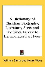 Cover of: A Dictionary of Christian Biography, Literature, Sects and Doctrines Falvax to Hermocrates Part Four | William Smith