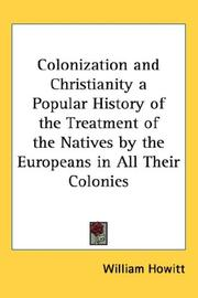 Cover of: Colonization and Christianity a Popular History of the Treatment of the Natives by the Europeans in All Their Colonies | Howitt, William