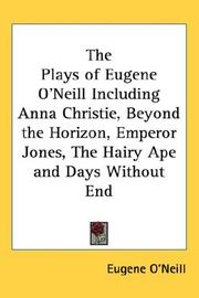 Cover of: The Plays Of Eugene O'neill Including Anna Christie, Beyond The Horizon, Emperor Jones, The Hairy Ape And Days Without End