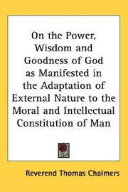Cover of: On the Power, Wisdom and Goodness of God as Manifested in the Adaptation of External Nature to the Moral and Intellectual Constitution of Man
