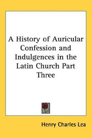 Cover of: A History of Auricular Confession and Indulgences in the Latin Church Part Three