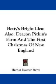 Cover of: Betty's bright idea: also, Deacon Pitkin's farm and The first Christmas of New England