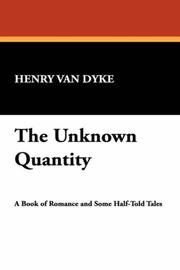 Cover of: The Unknown Quantity | Henry Van Dyke