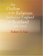Cover of: An Outline of the Relations between England and Scotland (500-1707) (Large Print Edition) | Robert S., Rait