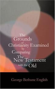 Cover of: The Grounds of Christianity Examined by Comparing The New Testament with the Old | George Bethune English