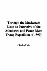 Cover of: Through the Mackenzie Basin (A Narrative of the Athabasca and Peace River Treaty Expedition of 1899)