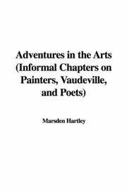 Cover of: Adventures in the Arts (Informal Chapters on Painters, Vaudeville, and Poets)