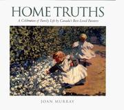 Cover of: Home truths: a celebration of family life by Canada's best-loved painters
