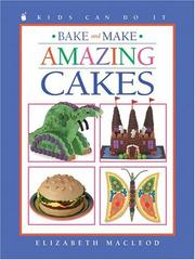 Cover of: Bake and Make Amazing Cakes (Kids Can Do It) | Elizabeth MacLeod