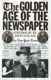 Cover of: The Golden Age of the newspaper | Douglas, George H.