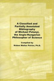 A Classified and Partially Annotated Bibliography of Michael Polanyi, the Anglo-Hungarian Philosopher of Science
