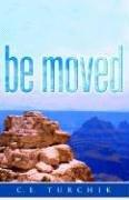 Cover of: Be Moved | C. E. Turchik