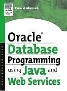 Cover of: Oracle Database Programming Using Java and Web Services | Kuassi Mensah