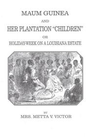 Cover of: Maum Guinea and her plantation children, or, Holiday-week on a Louisiana estate | Metta Victoria Fuller Victor