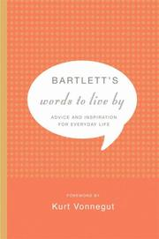 Cover of: Bartlett's Words to Live By: Advice and Inspiration for Everyday Life
