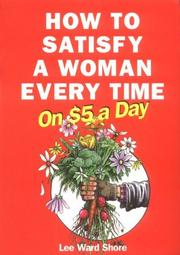 Cover of: How to satisfy a woman every time on $5.00 a day | Lee Ward Shore
