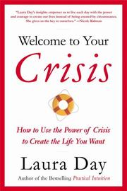 Cover of: Welcome to Your Crisis: How to Use the Power of Crisis to Create the Life You Want