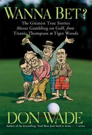 Cover of: Wanna Bet?: The Greatest True Stories About Gambling on Golf, from Titanic Thompson to Tiger Woods