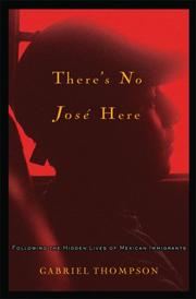 Cover of: There's No Jose Here: Following the Hidden Lives of Mexican Immigrants