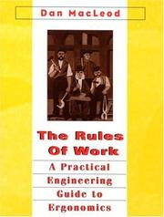 Cover of: The Rules of Work A Practical Engineering Guide to Ergonomics | Dan MacLeod