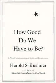 Cover of: How good do we have to be?: a new understanding of guilt and forgiveness