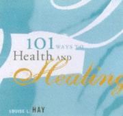 Cover of: 101 Ways to Health and Healing