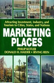 Cover of: Marketing places: attracting investment, industry, and tourism to cities, states and nations