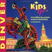 Cover of: Kids go! Denver: a fun-filled, fact-packed, travel & activity book