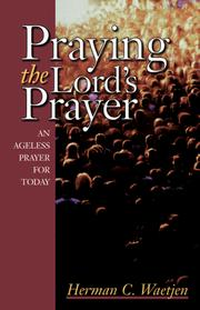 Cover of: Praying the Lord's Prayer