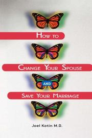 Cover of: How to Change Your Spouse and Save Your Marriage | Joel Kotin