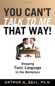 Cover of: You Can't Talk To Me That Way!: Stopping Toxic Language In The Workplace