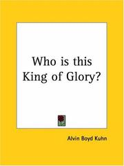 Cover of: Who is this King of Glory? | Alvin Boyd Kuhn