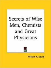 Cover of: Secrets of Wise Men, Chemists and Great Physicians | William K. David