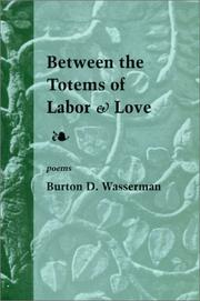Cover of: Between the totems of labor and love | Burton D. Wasserman