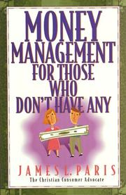 Cover of: Money management for those who don't have any | James L. Paris