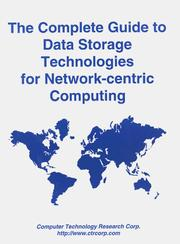 Cover of: The complete guide to data storage technologies for network-centric computing