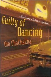 Cover of: Guilty of Dancing the ChaChaCha | Guillermo C. Infante