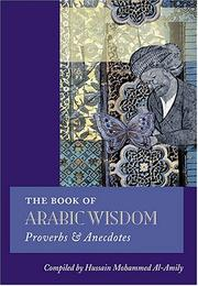 Cover of: The book of Arabic wisdom | compiled by Hussain Mohammed Al-Amily.