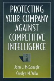 Cover of: Protecting your company against competitive intelligence | John J. McGonagle