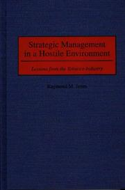 Strategic management in a hostile environment by Raymond M. Jones
